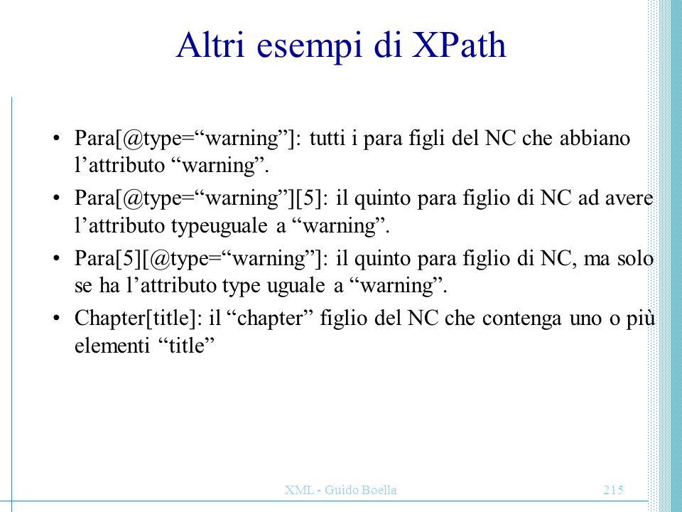 Altri esempi di XPath Para[@type= warning ]: tutti i para figli del NC che abbiano l'attributo warning .